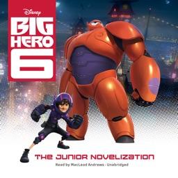 Big Hero 6: The Junior Novelization (by Disney Press) (UNABRIDGED AUDIOBOOK)