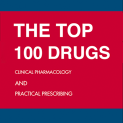The Top 100 Drugs, Clinical Pharmacology and Practical Prescribing,1st  Edition 12+