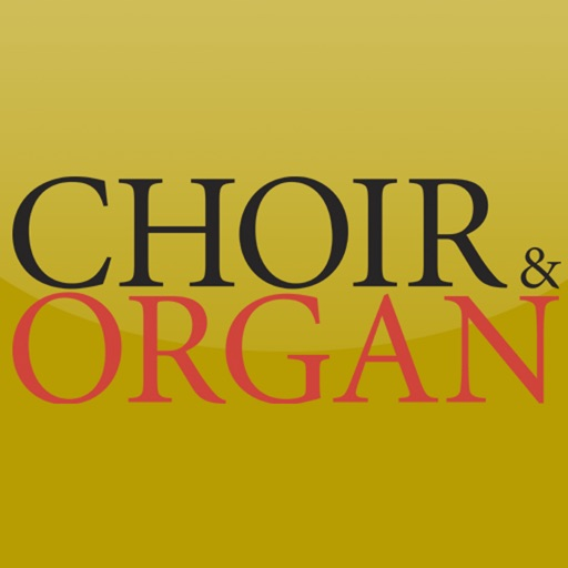 Choir & Organ - the world's best choral and organ magazine