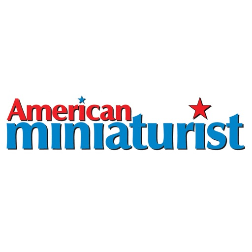 American Miniaturist: The miniaturists' magazine where little things matter