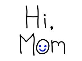 Hi Mom!