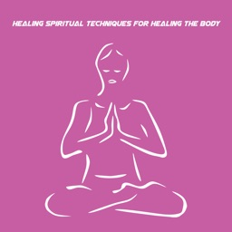 Healing Spiritual Techniques For Healing The Body