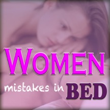 Women Mistakes in Bed - Pro Edition