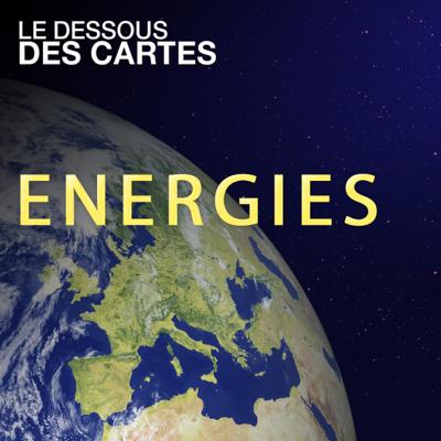 Le dessous des cartes - Energies - Le dessous des cartes