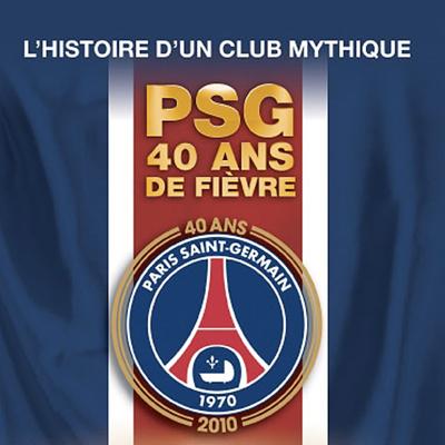 PSG, 40 ans de fièvre - PSG, 40 ans de fièvre