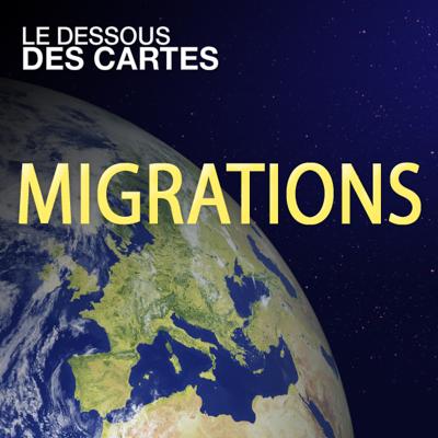 Le dessous des cartes - Migrations - Le dessous des cartes