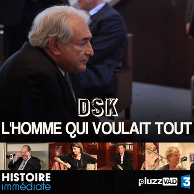 DSK, l'homme qui voulait tout - DSK, l'homme qui voulait tout