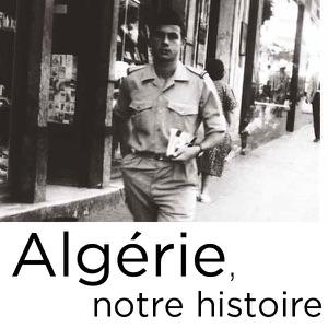 Algérie, notre histoire - Episode 1