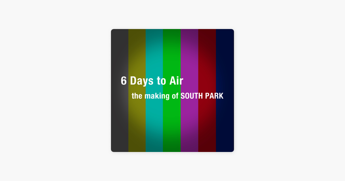 6 Days To Air The Making Of South Park On Itunes