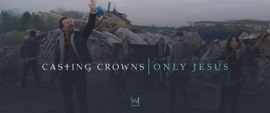 Only Jesus (Official Music Video) Casting Crowns Christian Music Video 2020 New Songs Albums Artists Singles Videos Musicians Remixes Image