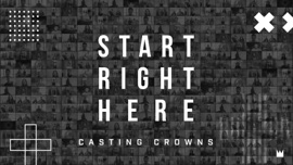 Start Right Here (Single Version) [Official Lyric Video] Casting Crowns Christian Music Video 2020 New Songs Albums Artists Singles Videos Musicians Remixes Image