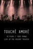 Touché Amoré - 10 Years / 1000 Shows (Live at the Regent Theater, Los Angeles, 2018)  artwork