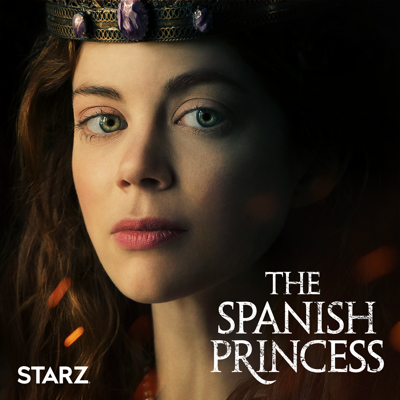 The Spanish Princess, Season 1 HD Download