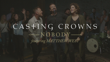 Casting Crowns Nobody (feat. Matthew West) music review