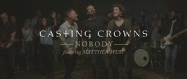 Nobody (Official Music Video) [feat. Matthew West] Casting Crowns Christian Music Video 2020 New Songs Albums Artists Singles Videos Musicians Remixes Image