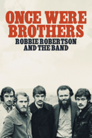 Daniel Roher - Once Were Brothers: Robbie Robertson and the Band artwork