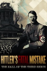 Hitler's Fatal Mistake: The Fall of the Third Reich