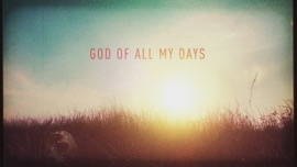 God of All My Days (Official Lyric Video) Casting Crowns Christian Music Video 2016 New Songs Albums Artists Singles Videos Musicians Remixes Image