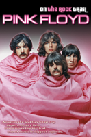 Pink Floyd: On the Rock Trail