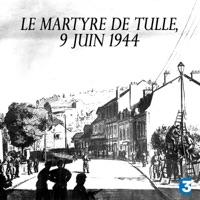 Télécharger Le martyre de Tulle, 9 juin 1944 Episode 1