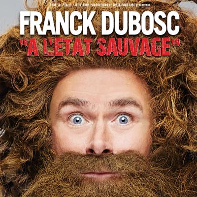 Franck Dubosc, A l'état sauvage - Franck Dubosc, A l'état sauvage