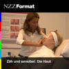 Zäh und sensibel: Die Haut - NZZ Format