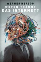 Werner Herzog - Wovon träumt das Internet? artwork