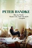 Peter Handke – Bin im Wald. Kann sein, daß ich mich verspäte