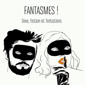Fantasmes ! Sexe, fiction et tentations - Episode 1