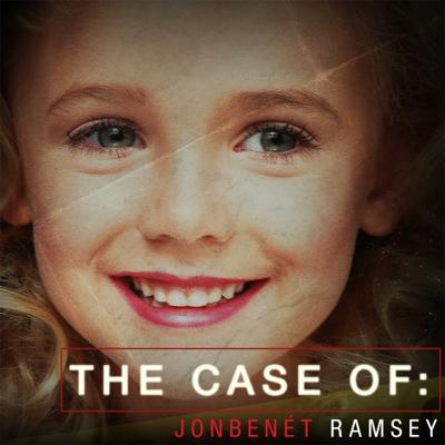 The Case Of: JonBenét Ramsey - The Case Of:
